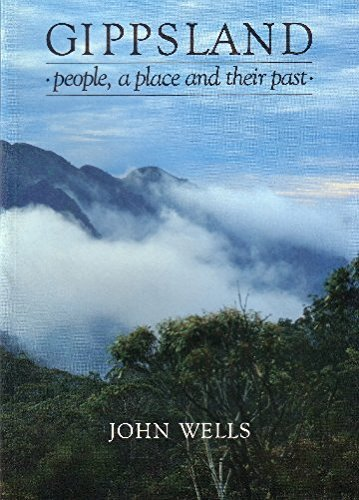Gippsland : People, a Place and Their: Wells, John