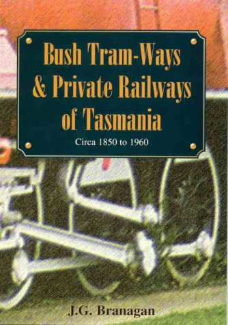 9780949457875: Bush tram-ways and private railways of Tasmania, c1850-c1960