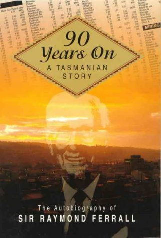9780949457905: 90 years on: A Tasmanian story : the autobiography of Sir Raymond Ferrall
