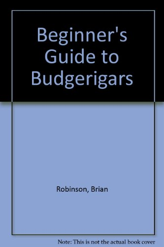 Beginners Guide to Budgeriars (0949474096) by Robinson, Brian