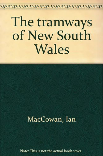 The Tramways of New South Wales. A Pictorial and Detailed History of the Horse, Steam, Cable and ...