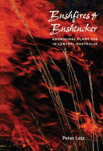 9780949659965: Bushfires & Bushtucker: Aboriginal Plant Use in Central Australia