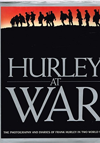 Hurley at War: The Photography and Diaries: Frank Hurley
