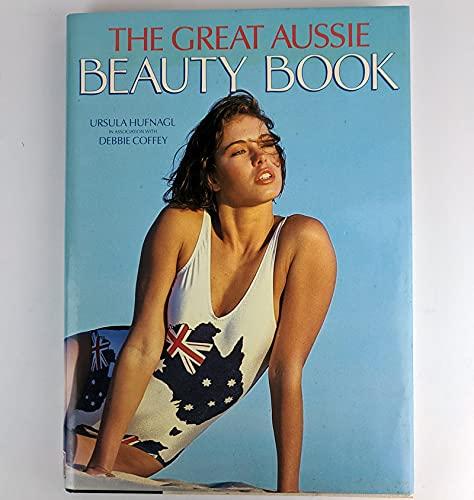 The Great Aussie Beauty Book: HUFNAGL Ursula ; COFFEY Debbie