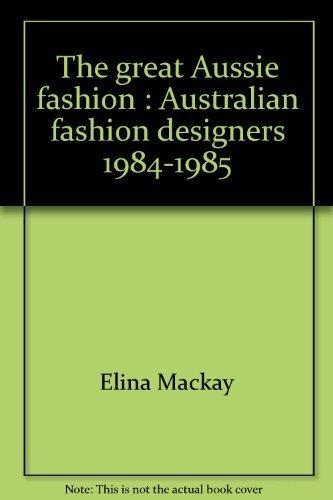 9780949708113: The great Aussie fashion: Australian fasion designers, 1984-1985