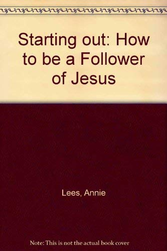 Starting out: How to be a Follower of Jesus (0949720828) by Lees, Annie; Lane, John