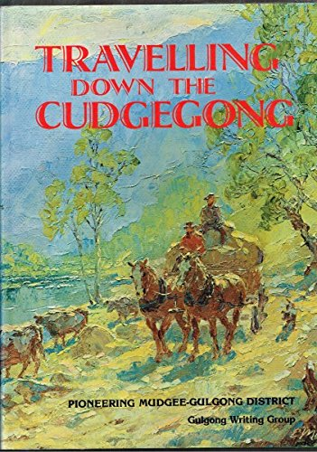 TRAVELLING DOWN THE CUDGEGONG-Pioneering the Mudgee-Gulgong District: GULGONG WRITING GROUP- DORMER...