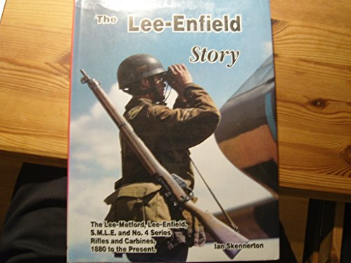 9780949749154: Lee-Enfield Story: A Complete Study of the Lee-Metford, Lee-Enfield, S.M.L.E. and No.4 Series
