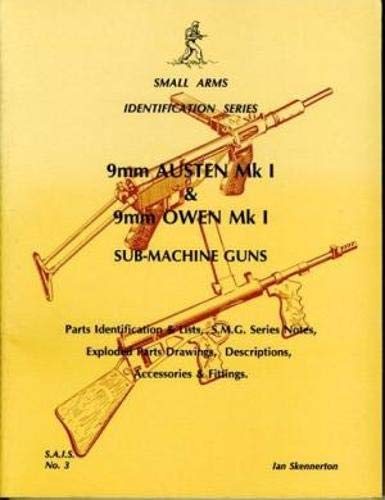 9mm Austen Mki and 9mm Owen Mki Sub-machine Guns (Small arms identification series) (0949749249) by Ian D. Skennerton