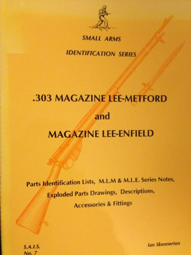 9780949749253: 303 Magazine Lee-Metford and Magazine Lee-Enfield: Parts Identification & Lists,MLM & MLE Series Notes,Exploded Parts Drawings,Description,Accessories & Fittings