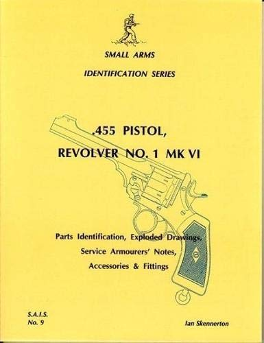 .455 Pistol, Revolver No. 1, MK VI (Small Arms Identification Series, No. 9) (0949749303) by Ian D. Skennerton