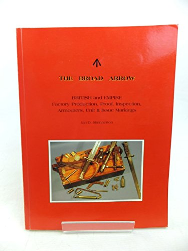 9780949749437: The Broad Arrow: British and Empire Factory Production, Proof Inspection, Armours, Unit and Issue Marking