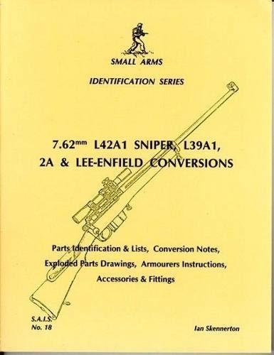 9780949749482: 7.62mm L42A1 Sniper L39A1 2A and Lee-Enfield Conversions (Small arms identification series)