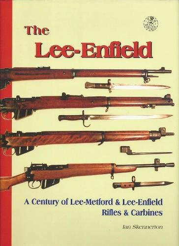 9780949749826: The Lee-Enfield: A Century of Lee-Metford and Lee-Enfield Rifled and Carbines