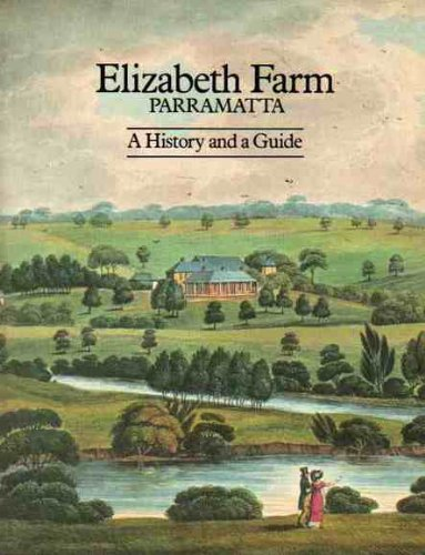 Elizabeth Farm Parramatta: A History and a Guide: Broadbent, James