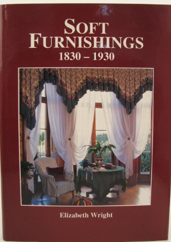 Soft Furnishings 1830 - 1930.: Wright, Elizabeth; Broadbent, James.