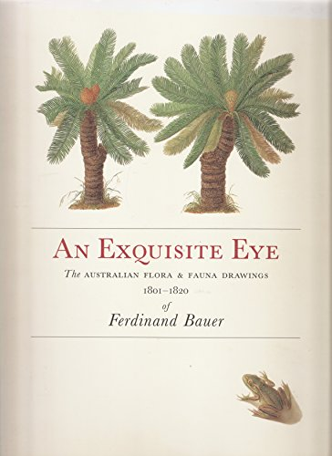9780949753793: An Exquisite Eye: The Australian Fora and Fauna Drawings 1801-1820 of Ferdinand Bauer
