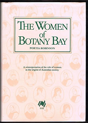 The Women of Botany Bay: a Reinterpretation of the Role of Women in the Origins of Australian Soc...