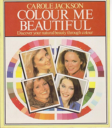 Colour Me Beautiful. Discover your Natural Beauty Through Colour
