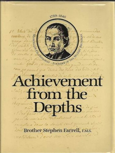 9780949807229: Achievement from the Depths: A Critical Historical Survey of the Life of Marcellin Champagnat 1789-1840.