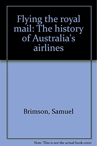 Flying the Royal Mail. The History of Australia's Airlines