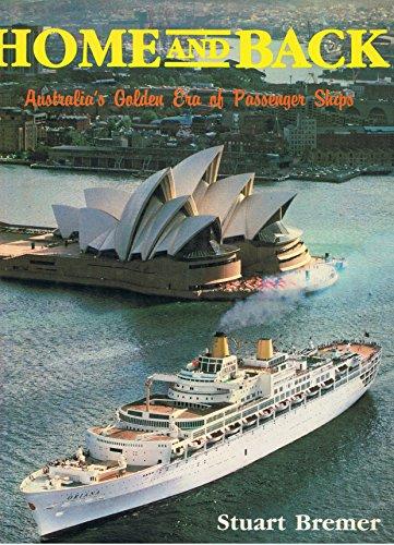 Home and Back : Australia's Golden Era of Passenger Ships Bremer, Stuart