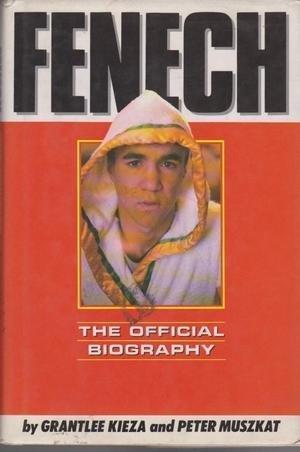 Fenech. The Official Biography.: Kieza, Grantlee &
