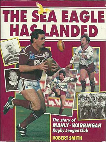 The Sea Eagle Has Landed. The Story of Manly-Warringah Rugby League Club.