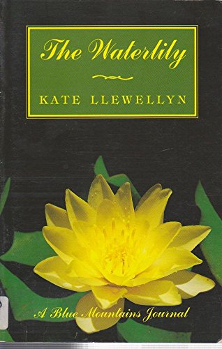 The Water Lily: A Blue Mountains Journal: Llewellyn, Kate