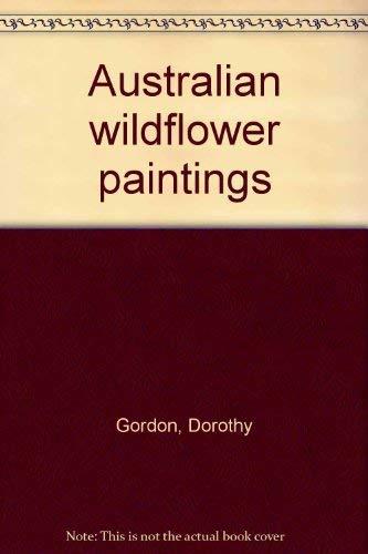 Australian Wildflower Paintings: Gordon, Dorothy (illusts):