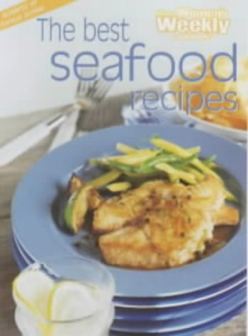 The Australian Women's Weekly THE BEST SEAFOOD RECIPES