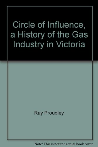 9780949905338: Circle of Influence: A History of the Gas Industry in Victoria.