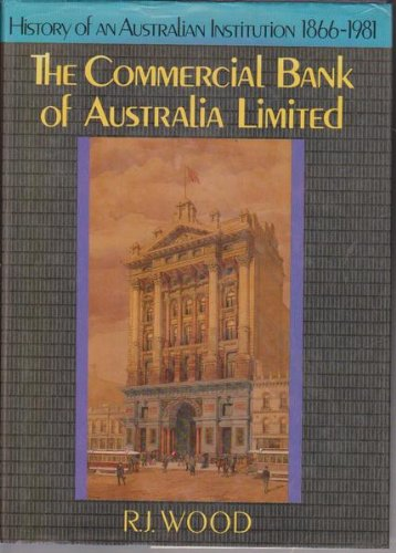 The Commercial Bank of Australia Ltd. History of an Australian Institution 1866-1981.