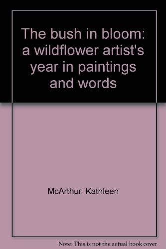 The bush in bloom: a wildflower artist's: McArthur, Kathleen