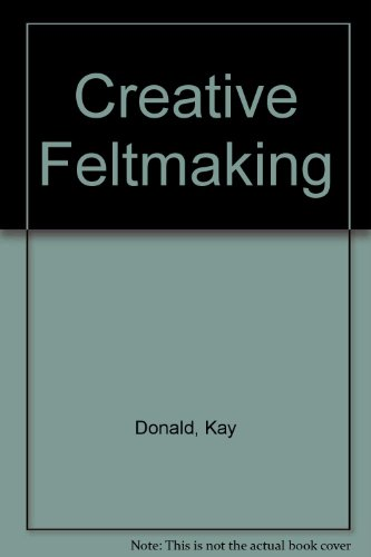 Creative Feltmaking: Donald, Kay