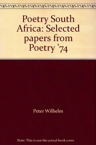Poetry South Africa: Selected Papers from Poetry '74: Wilhelm, Peter; Polley, James A.
