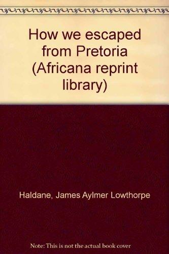 How We Escaped from Pretoria (Africana Reprint Library #11): Haldane, Aylmer