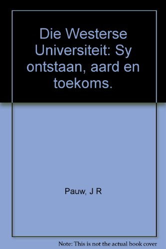 Die Westerse Universiteit: Sy ontstaan, aard en toekoms.: Pauw, J R