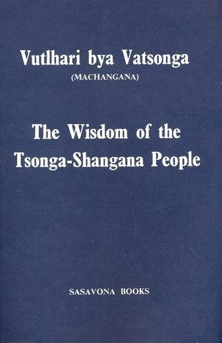 9780949981349: The Wisdom of the Tsonga-Shangana People: Vutlhari Bya Vatsonga (Machangana) (English and Tsonga Edition)