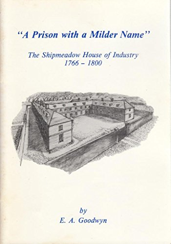 A Prison with a Milder Name: The Shipmeadow House of Industry, 1766-1800.: E. A. Goodwyn.