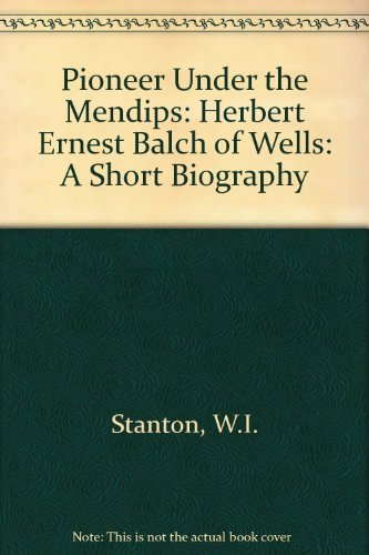 9780950043326: Pioneer Under the Mendips: Herbert Ernest Balch of Wells: A Short Biography