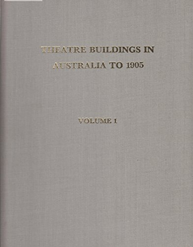 9780950085302: Theatre buildings in Australia to 1905, from the time of the first settlement to arrival of cinema