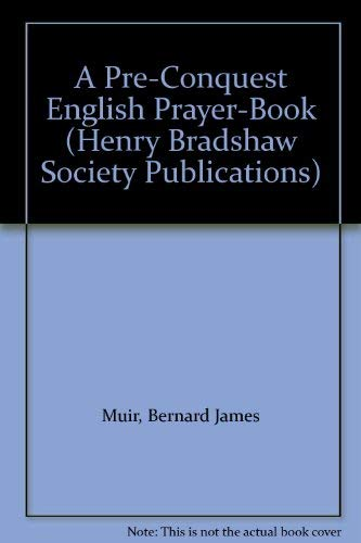 A Pre-Reformation English Prayer Book (Henry Bradshaw Society, CIII): MUIR, Bernard James (ed)