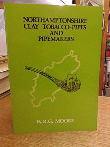 9780950107615: Northamptonshire clay tobacco-pipes and pipemakers