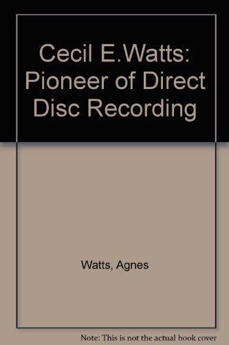9780950111612: Cecil E.Watts: Pioneer of Direct Disc Recording