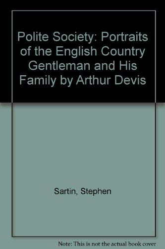 9780950114125: Polite Society: Portraits of the English Country Gentleman and His Family by Arthur Devis