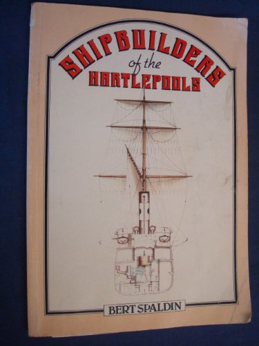 Shipbuilders Of The Hartlepools (UNCOMMON FIRST EDITION)