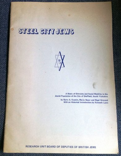 Steel City Jews: A Study of Ethnicity and Social Mobility in the Jewish Population of the City of ...