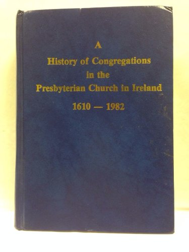 9780950144665: A History of congregations in the Presbyterian Church in Ireland, 1610-1982