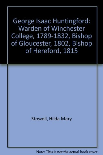 9780950153308: George Isaac Huntingford: Warden of Winchester College, 1789-1832, Bishop of Gloucester, 1802, Bishop of Hereford, 1815,
